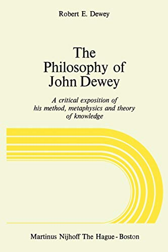 9789024719808: The Philosophy of John Dewey: A Critical Exposition of His Method, Metaphysics and Theory of Knowledge