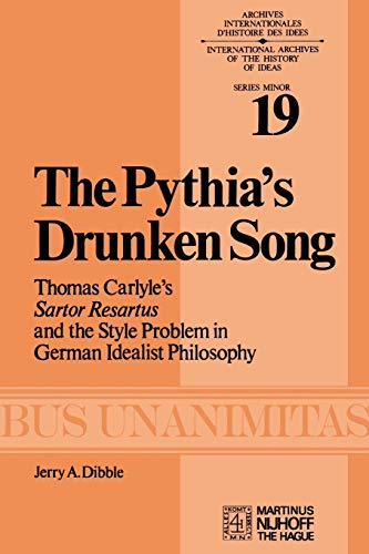 9789024720118: The Pythia's Drunken Song: Thomas Carlyle's Sartor Resartus and the Style Problem in German Idealist Philosophy (Archives Internationales D'Histoire Des Idées Minor)