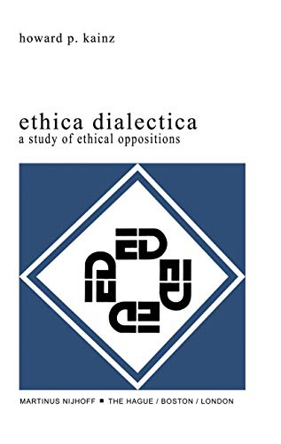 Ethica Dialectica: A Study of Ethical Oppositions: H. P. Kainz
