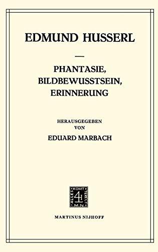 9789024721191: Phantasie, Bildbewu¯tsein, Erinnerung: Zur Phanomenologie Der Anschaulichen Vergegenwartigungen, Texte Aus Dem Nachla¯ (1898-1925): Zur Phänomenologie ... Texte aus dem Nachlass (1898-1925): 23