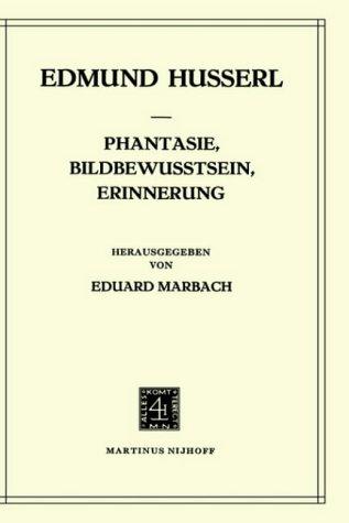 Phantasie, Bildbewusstsein, Erinnerung: Edmund Husserl