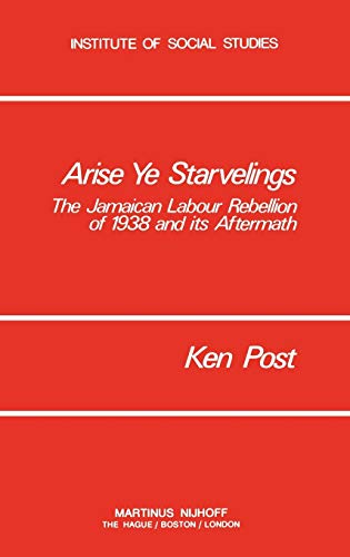9789024721405: Arise Ye Starvelings: The Jamaican Labour Rebellion of 1938 and its Aftermath (Institute of Social Studies Series on Development of Societies)