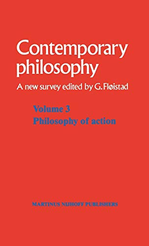 Volume 3: Philosophy of Action (Contemporary Philosophy: A New Survey) - Editor-Guttorm Fløistad