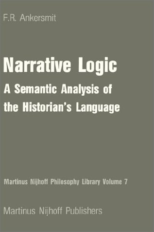 9789024727315: Narrative Logic:A Semantic Analysis of the Historian's Language (Martinus Nijhoff Philosophy Library)