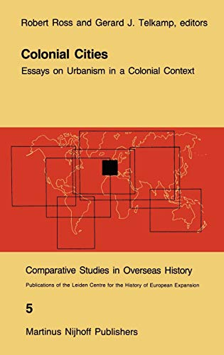 Colonial Cities: Essays on Urbanism in a Colonial Context (Comparative Studies in Overseas History)