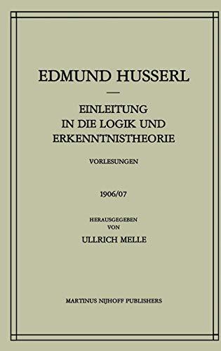 Einleitung in die Logik und Erkenntnistheorie Vorlesungen 1906/07. Husserliana, BD 24. - Husserl, E.