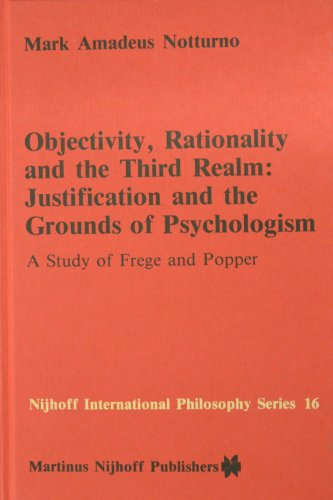 9789024729562: Objectivity, Rationality and the Third Realm: Justification and the Grounds of Psychologism : A Study of Frege and Popper