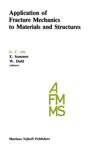 Application of Fracture Mechanics to Materials and Structures Proceedings of the International Conference on Application of Fracture Mechanics to Materials and Structures Held at the Hotel Kolpinghaus Freiburg Federal Republic of Germany June 20-14 1983 - Sih G C Sommer E and Dahl W