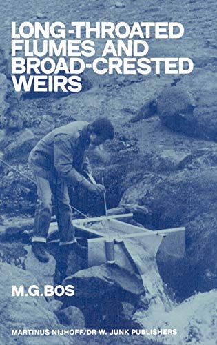 Long-Throated Flumes and Broad-Crested Weirs (Hardback): Marinus G. Bos