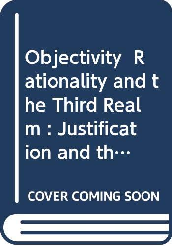 9789024731299: Objectivity Rationality and the Third Realm : Justification and the Grounds of Psychologism: A Study of Frege and Popper