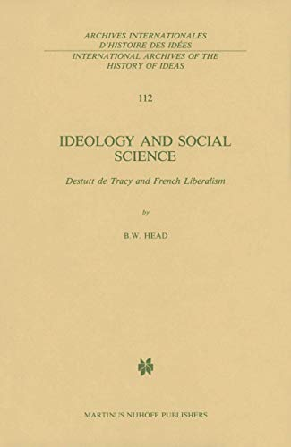 Ideology and Social Science: Destutt de Tracy and French Liberalism: B. W. Head