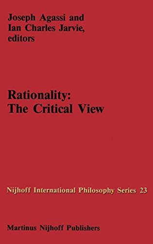 Rationality: The Critical View: Agassi, Joseph; Jarvie, Ian Charles (eds.)