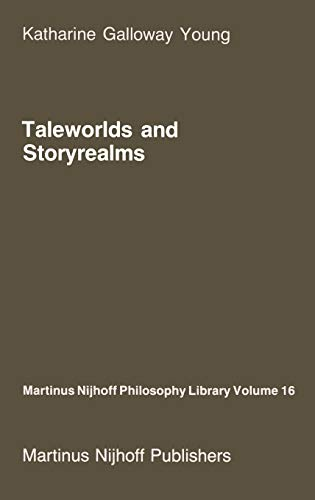 Taleworlds and Storyrealms: The Phenomenology of Narrative (Martinus Nijhoff Philosophy Library): ...