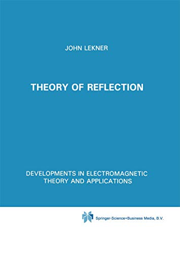 Theory of Reflection: Of Electromagnetic and Particle Waves (Developments in Electromagnetic Theory and Applications) - John Lekner