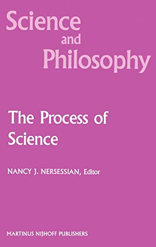 The Process of Science: Contemporary Philosophical Approaches to Understanding Scientific Practice....
