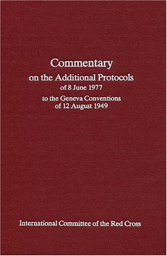 Commentary on the Additional Protocols of 9th June,1977,To the Geneva Convention of 12th August,...