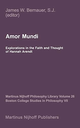 Amor Mundi Explorations in the Faith and Thought of Hannah Arendt Martinus Nijhoff Philosophy ...