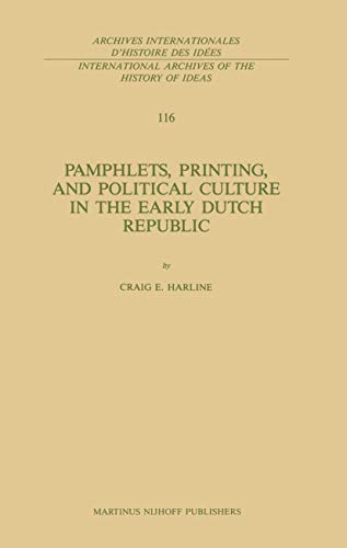 9789024735112: Pamphlets, Printing, and Political Culture in the Early Dutch Republic (International Archives of the History of Ideas Archives internationales d'histoire des idées)