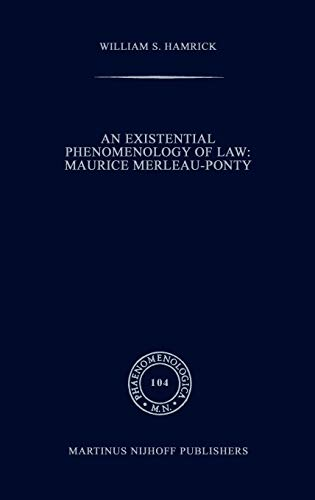 An Existential Phenomenology of Law: Maurice Merleau-Ponty: William S. Hamrick