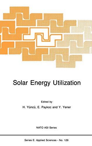Solar Energy Utilization: Fundamentals and Applications (NATO: Editor-Hafit Yuncu; Editor-E.