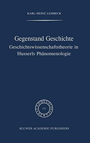 9789024736355: Gegenstand Geschichte: Geschichtswissenschaftstheorie in Husserls PH Nomenologie: Geschichtswissenschaftstheorie in Husserls Phanomenlogie (Phaenomenologica)