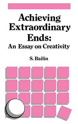 Achieving Extraordinary Ends: An Essay on Creativity - Bailin, S.