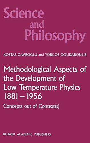 Methodological Aspects of the Development of Low Temperature Physics 1881-1956: Concepts Out of Context(s) (Hardback) - Kostas Gavroglu, Yorgos Goudaroulis