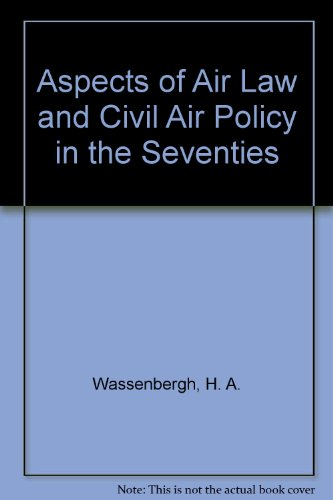 Aspects of Air Law and Civil Air Policy in the seventies.: Wassenbergh, H.A.