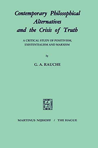 9789024750177: Contemporary Philosophical Alternatives and the Crisis of Truth: A Critical Study of Positivism, Existentialism and Marxism