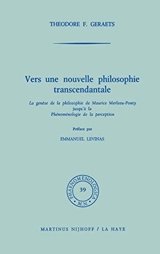 Phaenomenologica ; 39 Vers une nouvelle philosophie transcendentale : La genèse de la philosophie de Maurice Merleau-Ponty jusqu à la Phénoménologie de la perception (préface par E. Levinas). - Geraets, T.F.