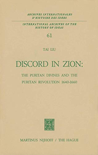 Discord in Zion: The Puritan Divines and the Puritan Revolution 1640-1660 (Archives Internationales...