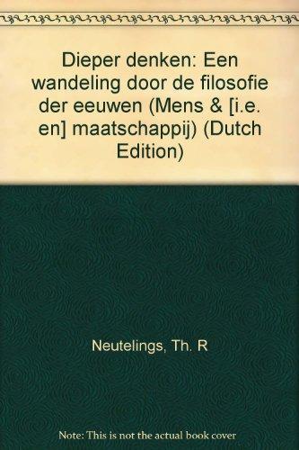 Dieper denken: Een wandeling door de filosofie der eeuwen.: Neutelings, Th. R