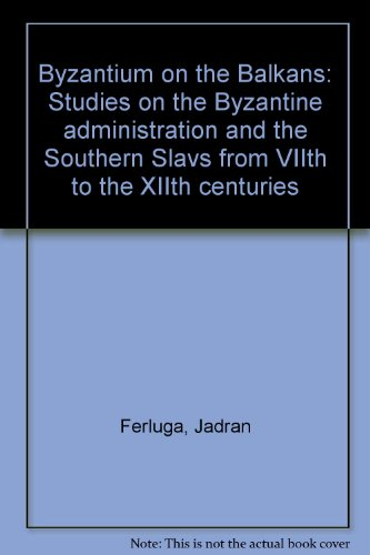 9789025607029: Byzantium on the Balkans: Studies on the Byzantine administration and the Southern Slavs from the VIIth to the XIIth centuries