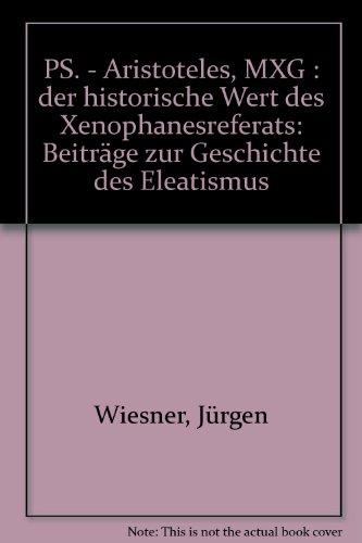 9789025607272: Ps.-Aristoteles, MXG: Der historische Wert des Xenophanesreferats : Beiträge zur Geschichte des Eleatismus (Dutch Edition)