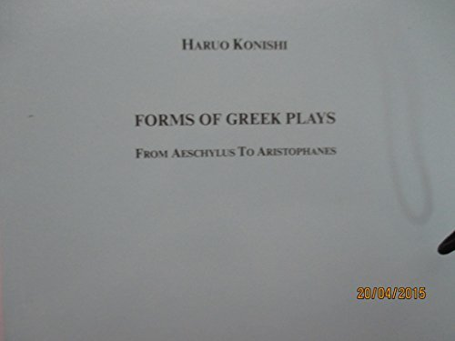 FORMS OF GREEK PLAYS From Aeschylus to: Konishi, Haruo