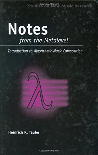 Notes from the Metalevel: An Introduction to Computer Composition (Studies on New Music Research): ...