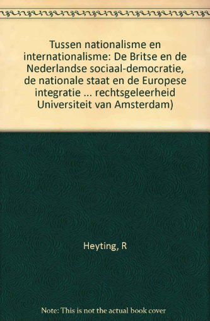Tussen nationalisme en internationalisme : de Britse en de Nederlandse sociaal-democratie, de ...