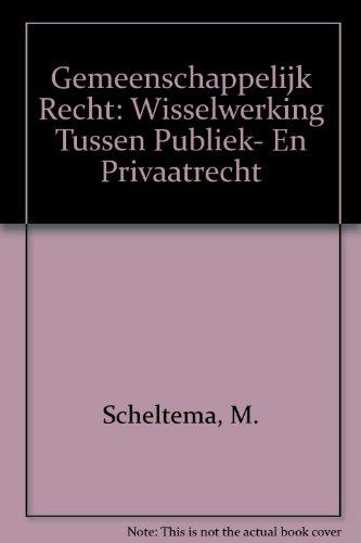 Gemeenschappelijk recht : wisselwerking tussen publiek- en privaatrecht.: Scheltema, M. & M.W. ...