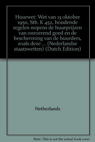 9789027105011: Huurwet: Wet van 13 oktober 1950, Stb. K 452, houdende regelen nopens de huurprijzen van onroerend goed en de bescherming van de huurders, zoals deze ... (Nederlandse staatswetten) (Dutch Edition)