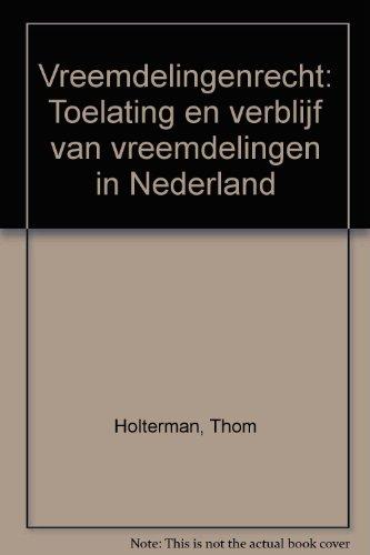Vreemdelingenrecht : toelating en verblijf van vreemdelingen in Nederland.: Holterman, Th.
