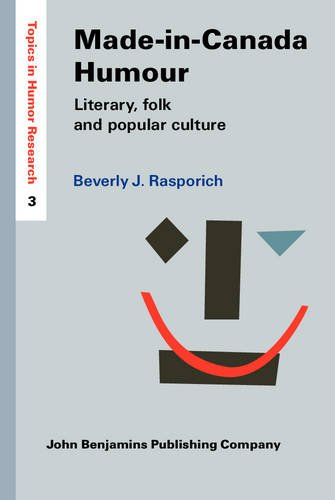 Made-in-Canada Humour: Literary, folk and popular culture (Topics in Humor Research): Beverly J. ...