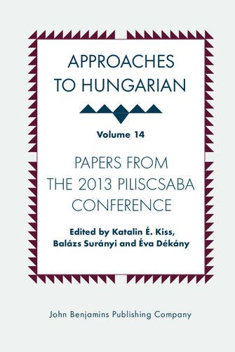 Approaches to Hungarian: Volume 14: Papers from the 2013 Piliscsaba Conference