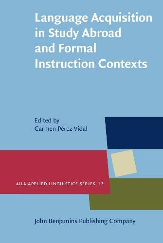 Language Acquisition in Study Abroad and Formal Instruction Contexts (AILA Applied Linguistics ...