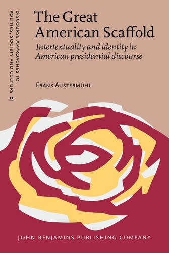 9789027206442: The Great American Scaffold: Intertextuality and identity in American presidential discourse (Discourse Approaches to Politics, Society and Culture)