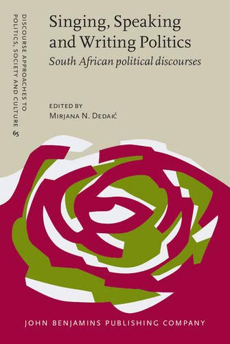 9789027206565: Singing, Speaking and Writing Politics: South African political discourses (Discourse Approaches to Politics, Society and Culture)
