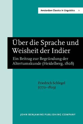 Ueber Die Sprache Und Weisheit Der Indier Ein Beitrag Zur Begruendung Der Altertumskunde.; New ...