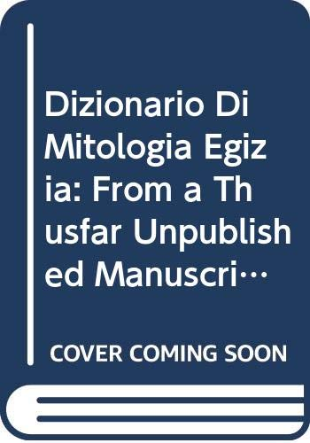 9789027209344: Dizionario Di Mitologia Egizia: From a Thusfar Unpublished Manuscript of Lanzone, Kept in the Egyptian Museum of Florence, ed. and Enlarged with a and a Biography of Lanzone by Dr. Mario TOSI