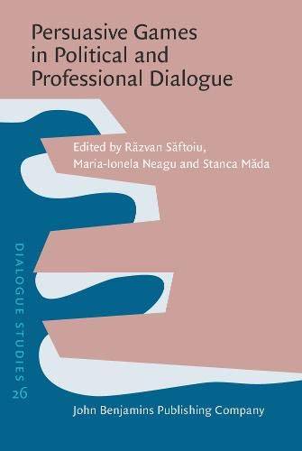 Persuasive Games in Political and Professional Dialogue (Dialogue Studies)