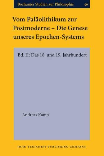 Vom Paläolithikum zur Postmoderne - Die Genese unseres Epochen-Systems: Bd. II: Das 18. und 19...