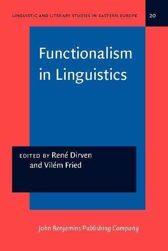 Functionalism in Linguistics (Linguistic & Literary in Eastern Europe: Volume 20): Rene Dirven ...